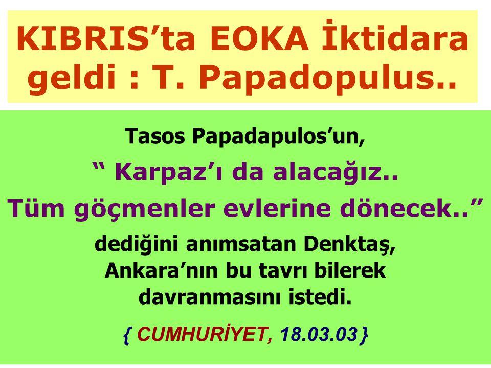 KIBRIS'ta EOKA İktidara geldi : T.Papadopulus.. Tasos Papadapulos'un, Karpaz'ı da alacağız..