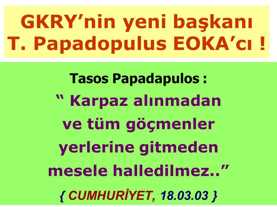 GKRY'nin yeni başkanı T.Papadopulus EOKA'cı .