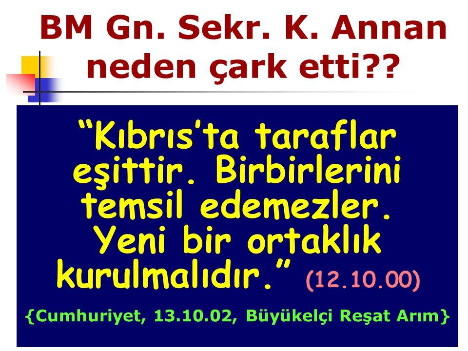 BM Gn.Sekr. K. Annan neden çark etti?. Kıbrıs'ta taraflar eşittir.