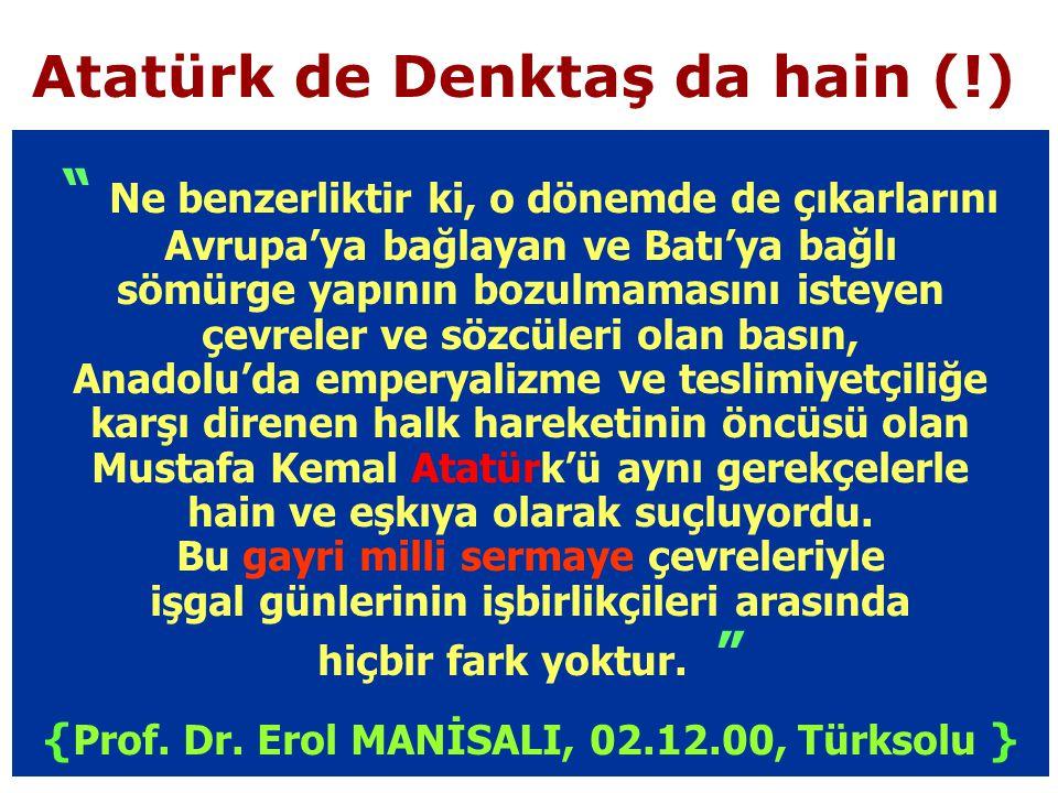 Atatürk de Denktaş da hain (!) Ne benzerliktir ki, o dönemde de çıkarlarını Avrupa'ya bağlayan ve Batı'ya bağlı sömürge yapının bozulmamasını isteyen çevreler ve sözcüleri olan basın, Anadolu'da emperyalizme ve teslimiyetçiliğe karşı direnen halk hareketinin öncüsü olan Mustafa Kemal Atatürk'ü aynı gerekçelerle hain ve eşkıya olarak suçluyordu.