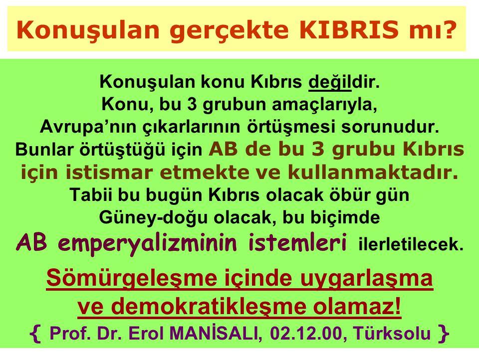 Konuşulan gerçekte KIBRIS mı.Konuşulan konu Kıbrıs değildir.