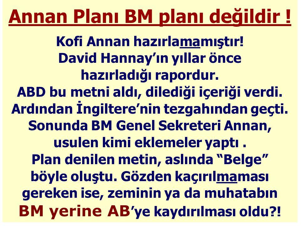 Annan Planı BM planı değildir .Kofi Annan hazırlamamıştır.