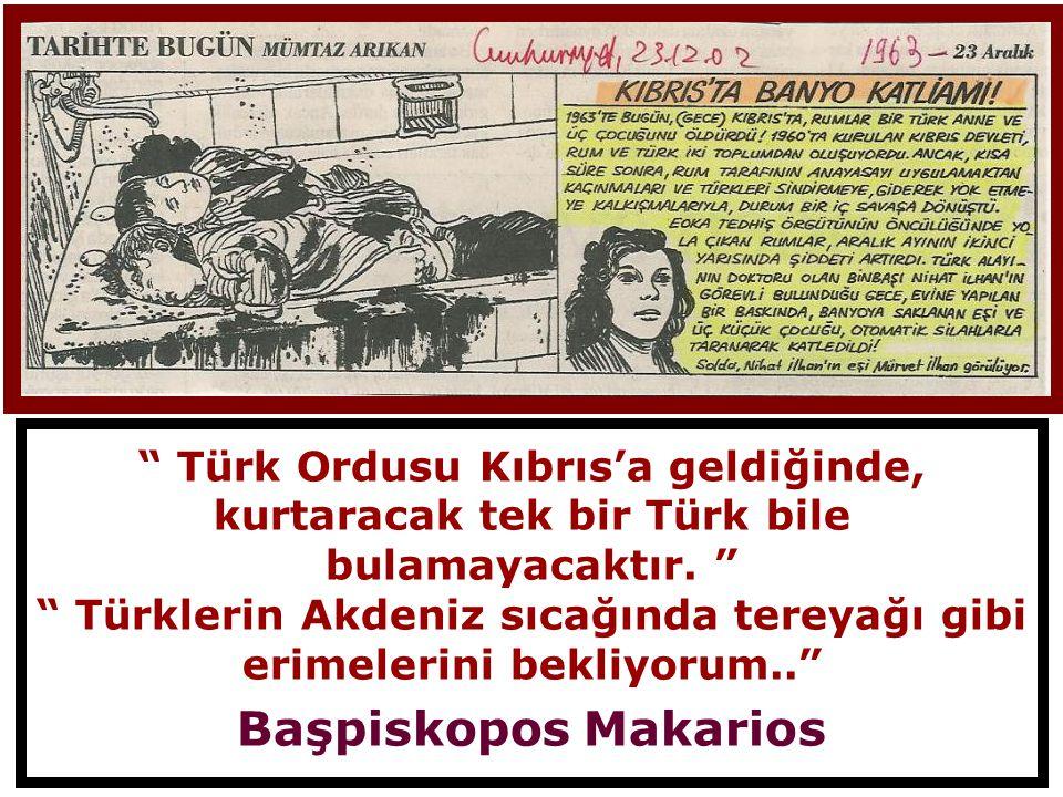Türk Ordusu Kıbrıs'a geldiğinde, kurtaracak tek bir Türk bile bulamayacaktır.