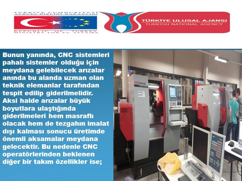 Bunun yanında, CNC sistemleri pahalı sistemler olduğu için meydana gelebilecek arızalar anında bu alanda uzman olan teknik elemanlar tarafından tespit