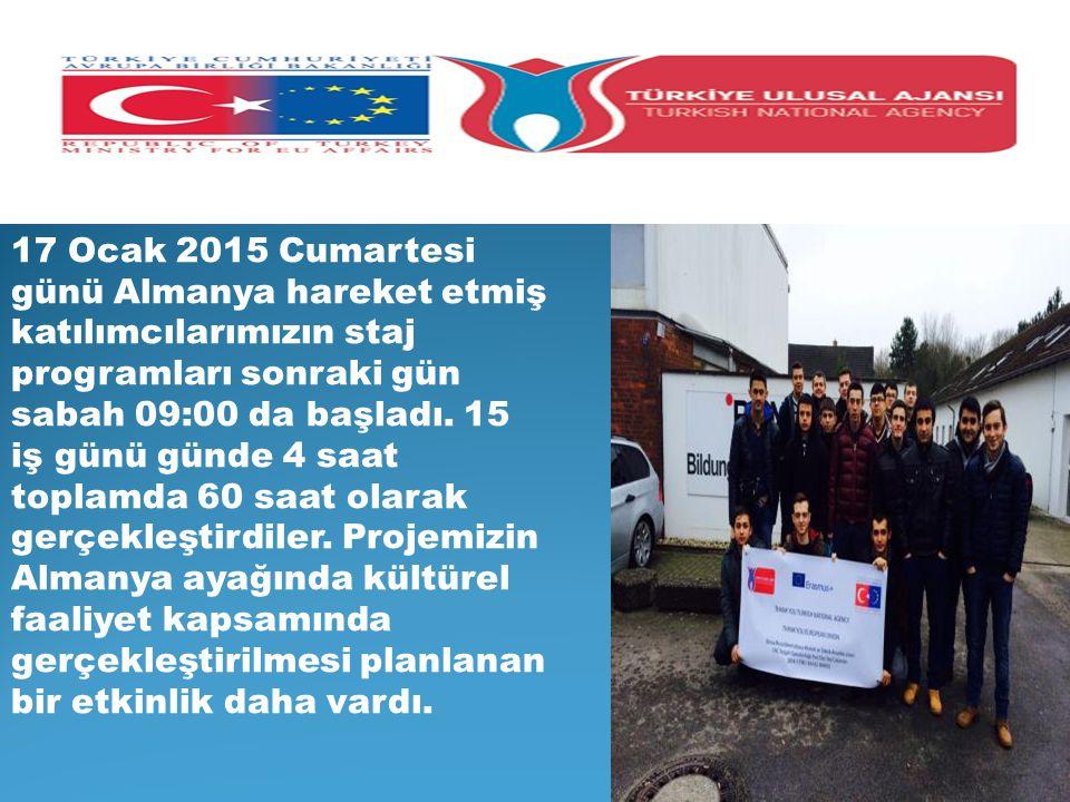 17 Ocak 2015 Cumartesi günü Almanya hareket etmiş katılımcılarımızın staj programları sonraki gün sabah 09:00 da başladı. 15 iş günü günde 4 saat topl