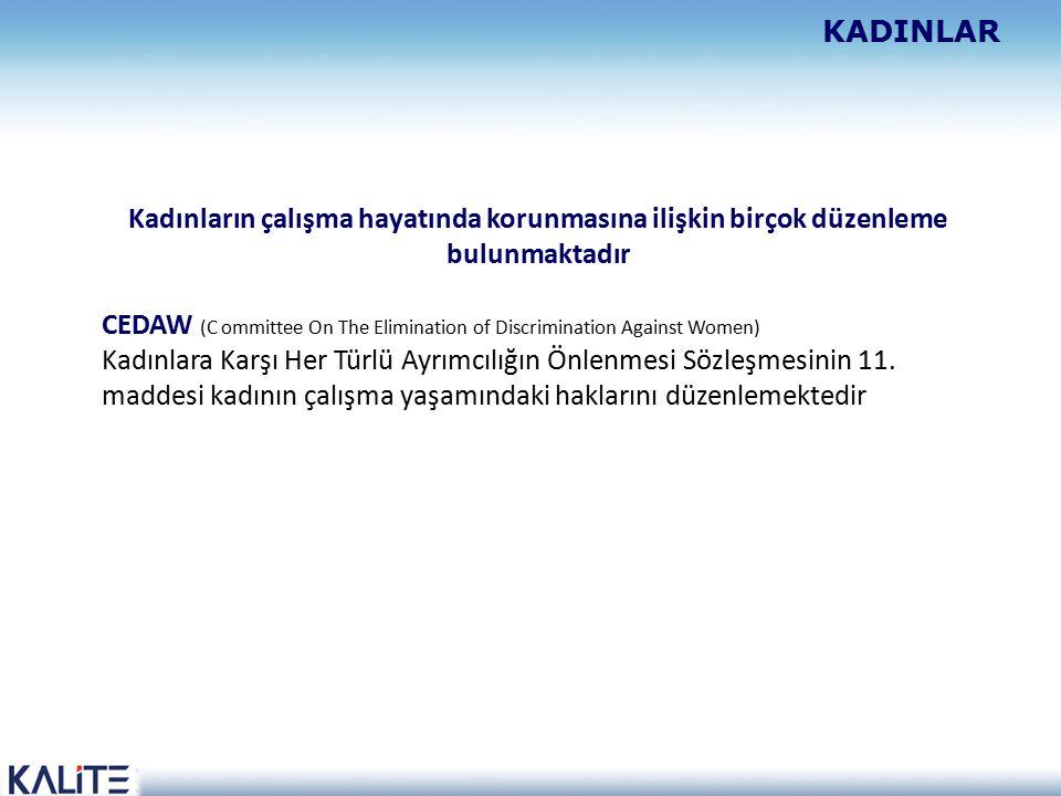 KADINLAR Kadınların çalışma hayatında korunmasına ilişkin birçok düzenleme bulunmaktadır CEDAW (C ommittee On The Elimination of Discrimination Against Women) Kadınlara Karşı Her Türlü Ayrımcılığın Önlenmesi Sözleşmesinin 11.