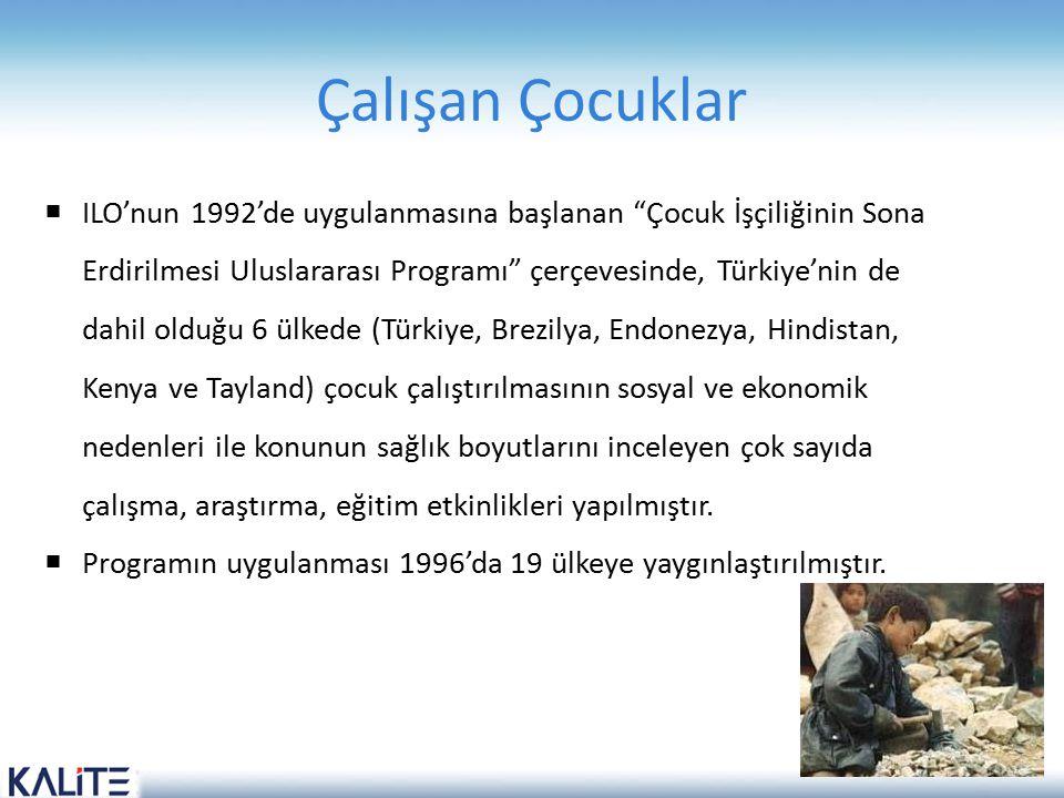 """Çalışan Çocuklar  ILO'nun 1992'de uygulanmasına başlanan """"Çocuk İşçiliğinin Sona Erdirilmesi Uluslararası Programı"""" çerçevesinde, Türkiye'nin de dahi"""
