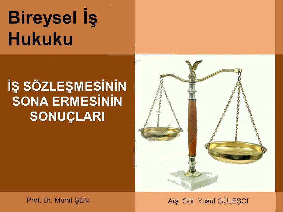 İŞ SÖZLEŞMESİNİN SONA ERMESİNİN SONUÇLARI Bireysel İş Hukuku Prof. Dr. Murat ŞEN Arş. Gör. Yusuf GÜLEŞCİ