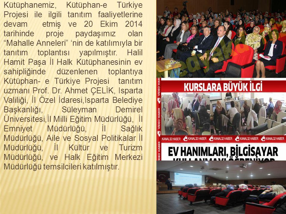 Kütüphanemiz, Kütüphan-e Türkiye Projesi ile ilgili tanıtım faaliyetlerine devam etmiş ve 20 Ekim 2014 tarihinde proje paydaşımız olan Mahalle Anneleri 'nin de katılımıyla bir tanıtım toplantısı yapılmıştır.