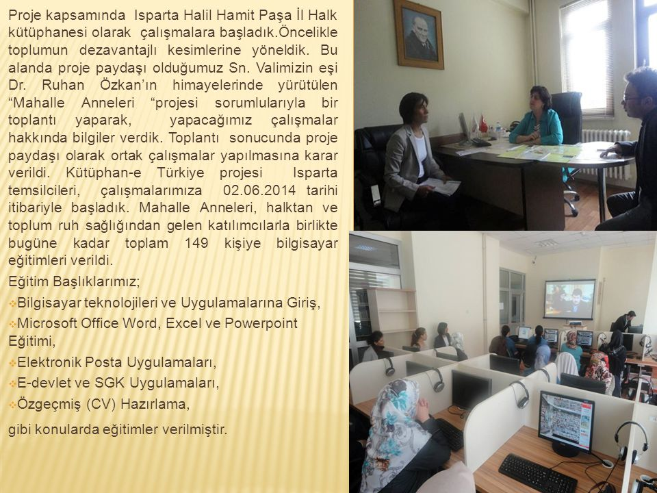 Proje kapsamında Isparta Halil Hamit Paşa İl Halk kütüphanesi olarak çalışmalara başladık.Öncelikle toplumun dezavantajlı kesimlerine yöneldik. Bu ala
