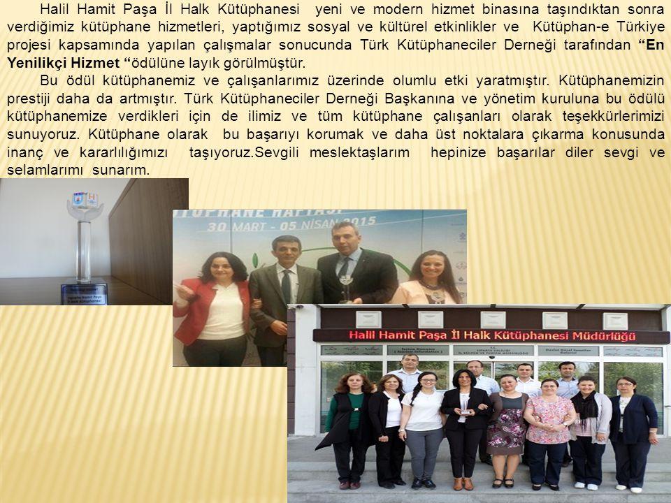 Halil Hamit Paşa İl Halk Kütüphanesi yeni ve modern hizmet binasına taşındıktan sonra verdiğimiz kütüphane hizmetleri, yaptığımız sosyal ve kültürel etkinlikler ve Kütüphan-e Türkiye projesi kapsamında yapılan çalışmalar sonucunda Türk Kütüphaneciler Derneği tarafından En Yenilikçi Hizmet ödülüne layık görülmüştür.