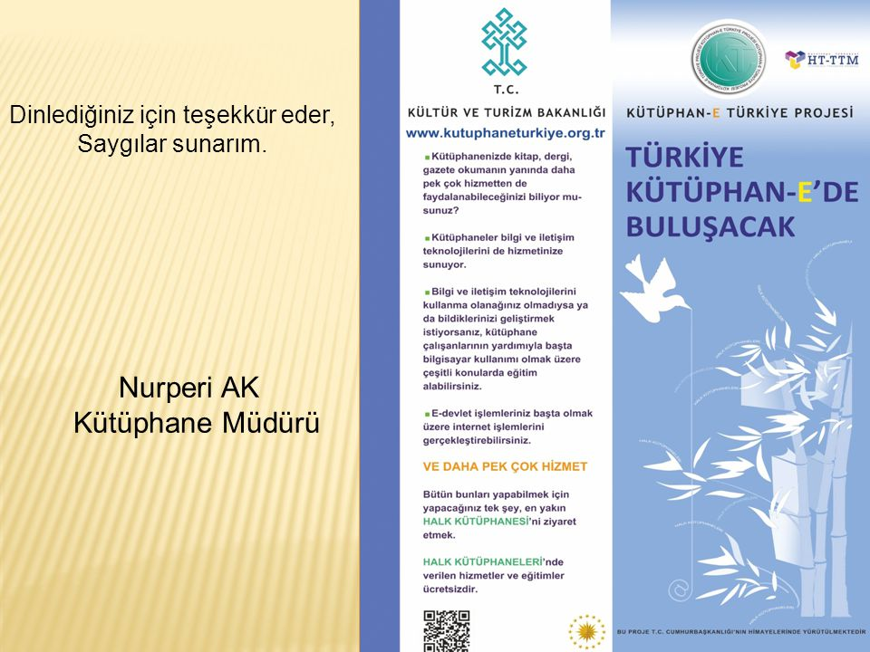 Nurperi AK Kütüphane Müdürü Dinlediğiniz için teşekkür eder, Saygılar sunarım.