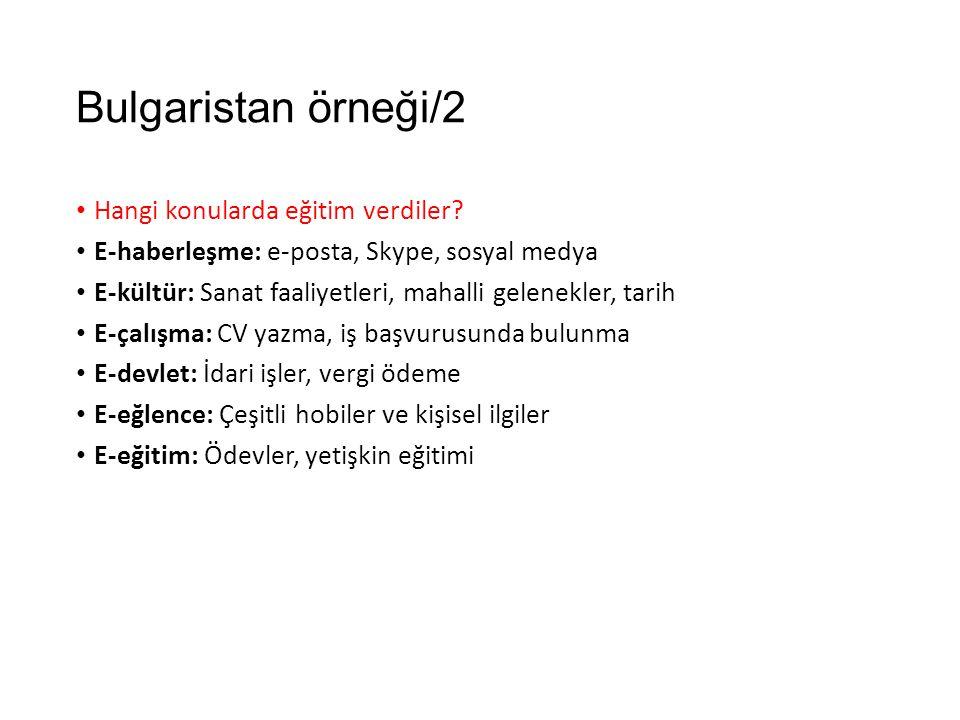 Bulgaristan örneği/2 Hangi konularda eğitim verdiler? E-haberleşme: e-posta, Skype, sosyal medya E-kültür: Sanat faaliyetleri, mahalli gelenekler, tar