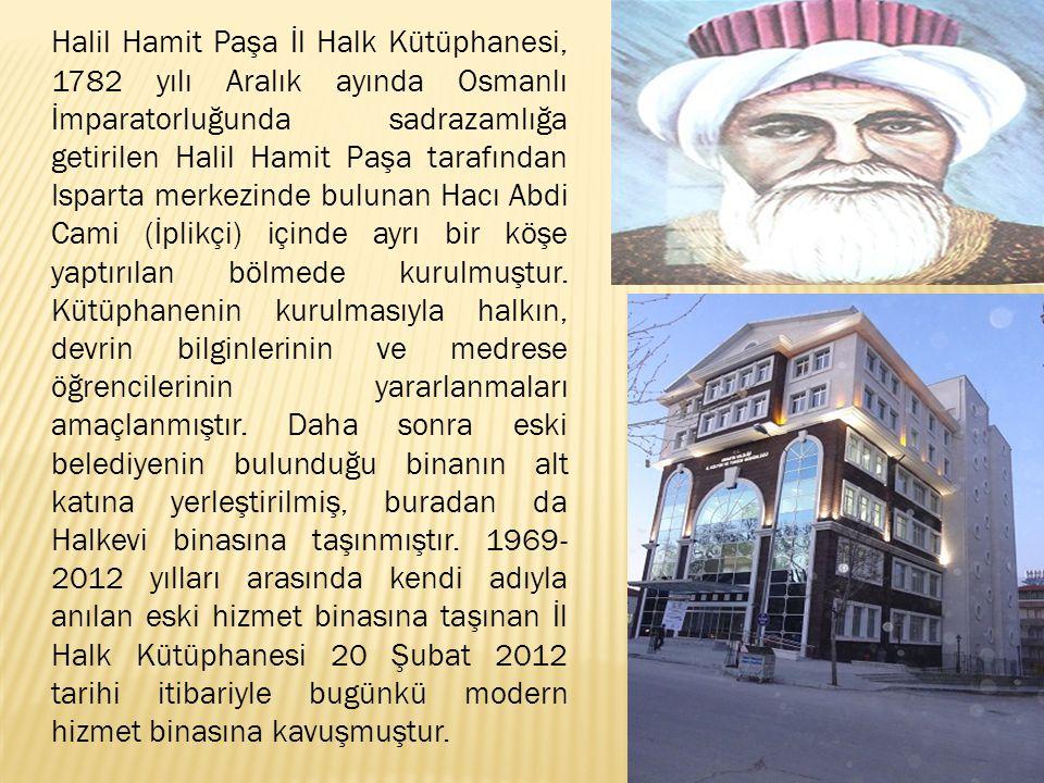 Halil Hamit Paşa İl Halk Kütüphanesi, 1782 yılı Aralık ayında Osmanlı İmparatorluğunda sadrazamlığa getirilen Halil Hamit Paşa tarafından Isparta merkezinde bulunan Hacı Abdi Cami (İplikçi) içinde ayrı bir köşe yaptırılan bölmede kurulmuştur.