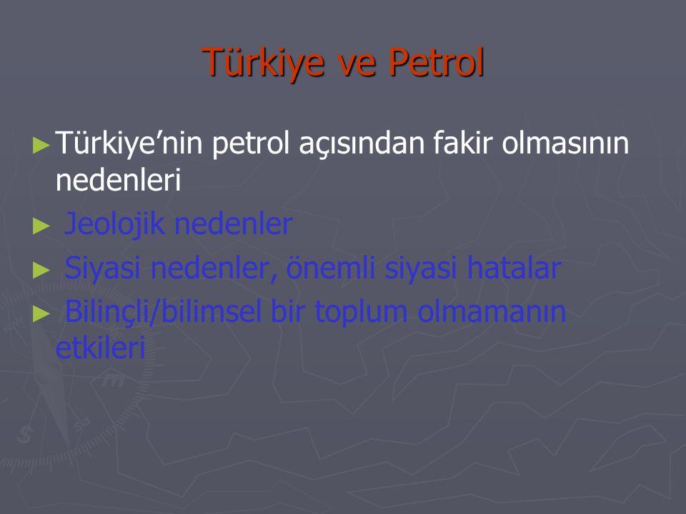 Türkiye ve Petrol ► ► Türkiye'nin petrol açısından fakir olmasının nedenleri ► ► Jeolojik nedenler ► ► Siyasi nedenler, önemli siyasi hatalar ► ► Bili
