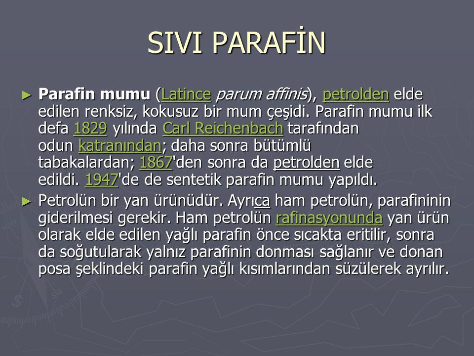SIVI PARAFİN ► Parafin mumu (Latince parum affinis), petrolden elde edilen renksiz, kokusuz bir mum çeşidi. Parafin mumu ilk defa 1829 yılında Carl Re