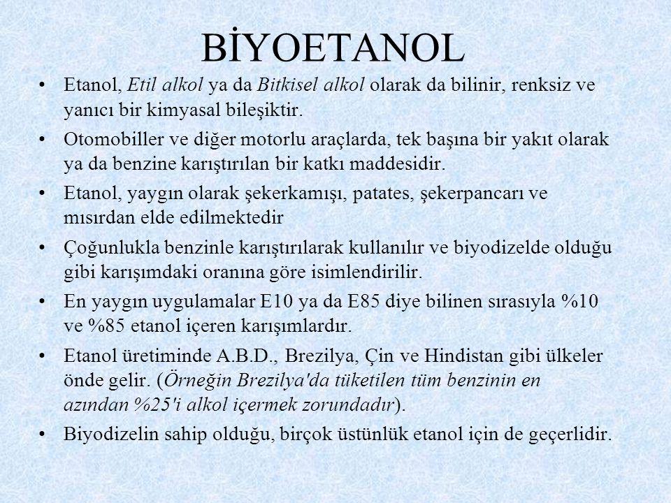 BİYOETANOL Etanol, Etil alkol ya da Bitkisel alkol olarak da bilinir, renksiz ve yanıcı bir kimyasal bileşiktir. Otomobiller ve diğer motorlu araçlard
