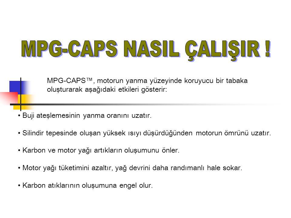 MPG-CAPS™, motorun yanma yüzeyinde koruyucu bir tabaka oluşturarak aşağıdaki etkileri gösterir: Buji ateşlemesinin yanma oranını uzatır. Silindir tepe