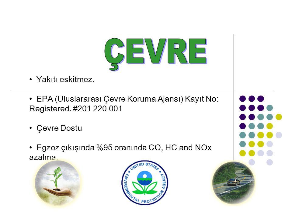 Yakıtı eskitmez. EPA (Uluslararası Çevre Koruma Ajansı) Kayıt No: Registered.