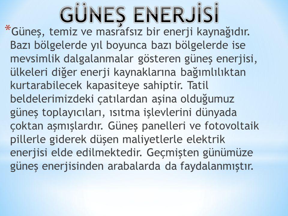* Güneş, temiz ve masrafsız bir enerji kaynağıdır. Bazı bölgelerde yıl boyunca bazı bölgelerde ise mevsimlik dalgalanmalar gösteren güneş enerjisi, ül