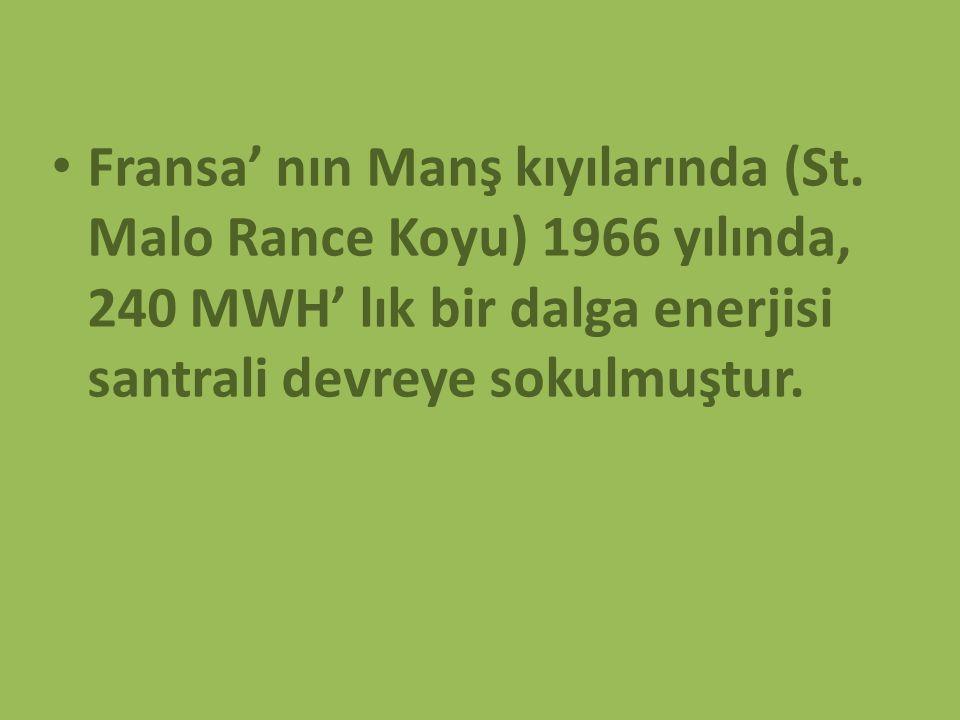 Fransa' nın Manş kıyılarında (St. Malo Rance Koyu) 1966 yılında, 240 MWH' lık bir dalga enerjisi santrali devreye sokulmuştur.