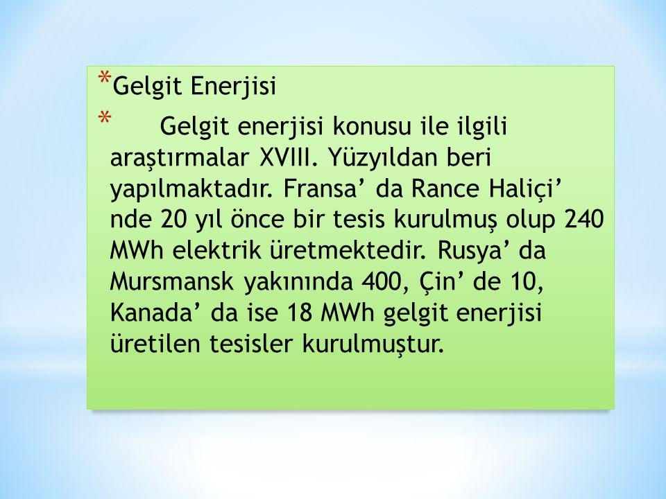* Gelgit Enerjisi * Gelgit enerjisi konusu ile ilgili araştırmalar XVIII. Yüzyıldan beri yapılmaktadır. Fransa' da Rance Haliçi' nde 20 yıl önce bir t