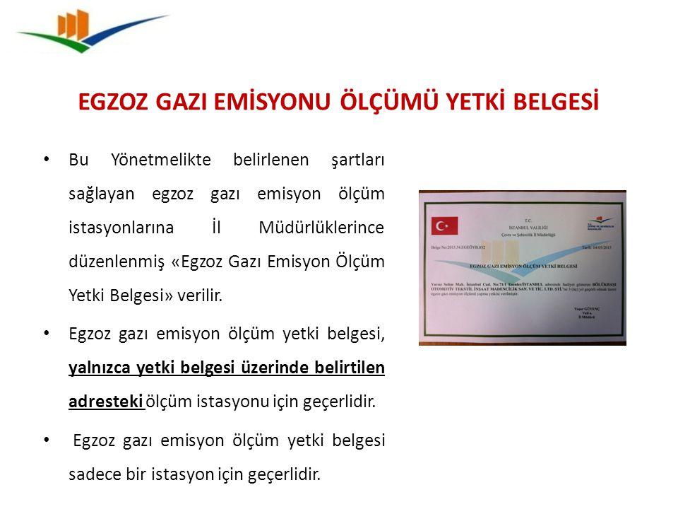 EGZOZ GAZI EMİSYONU ÖLÇÜMÜ YETKİ BELGESİ Bu Yönetmelikte belirlenen şartları sağlayan egzoz gazı emisyon ölçüm istasyonlarına İl Müdürlüklerince düzen