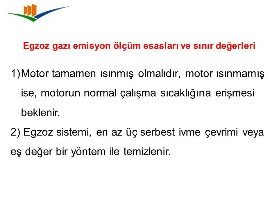 Egzoz gazı emisyon ölçüm esasları ve sınır değerleri 1)Motor tamamen ısınmış olmalıdır, motor ısınmamış ise, motorun normal çalışma sıcaklığına erişme