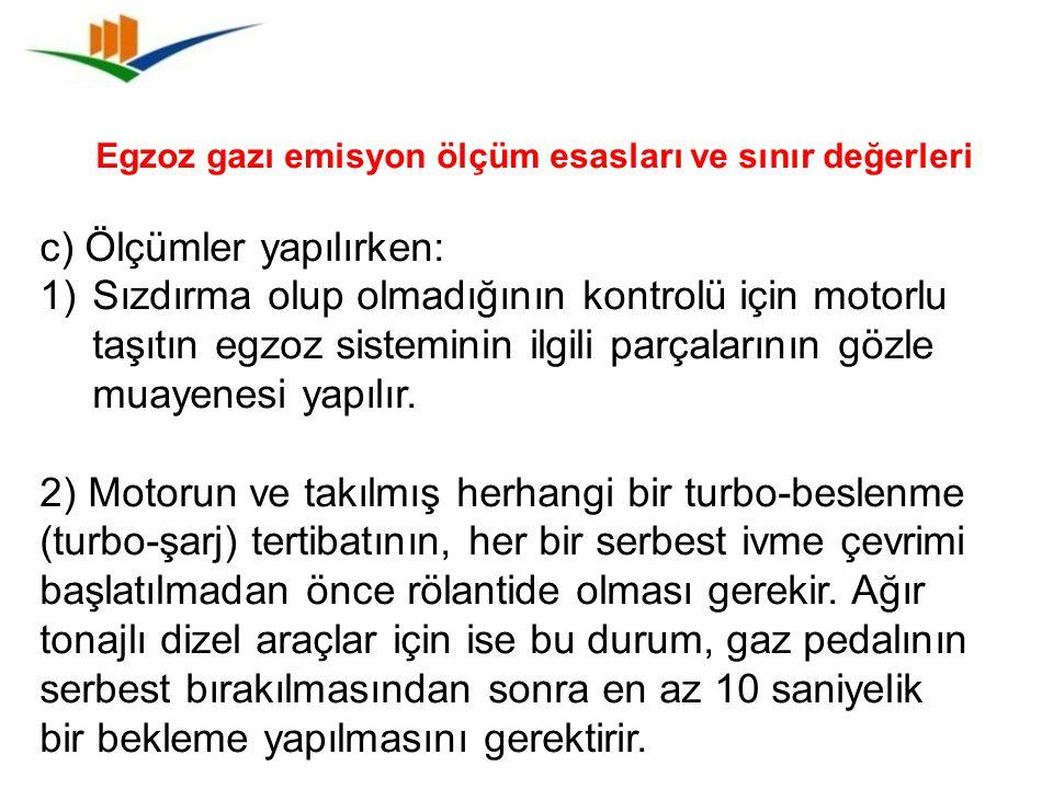 Egzoz gazı emisyon ölçüm esasları ve sınır değerleri c) Ölçümler yapılırken: 1)Sızdırma olup olmadığının kontrolü için motorlu taşıtın egzoz sistemini