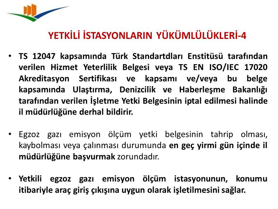 YETKİLİ İSTASYONLARIN YÜKÜMLÜLÜKLERİ-4 TS 12047 kapsamında Türk Standartdları Enstitüsü tarafından verilen Hizmet Yeterlilik Belgesi veya TS EN ISO/IE