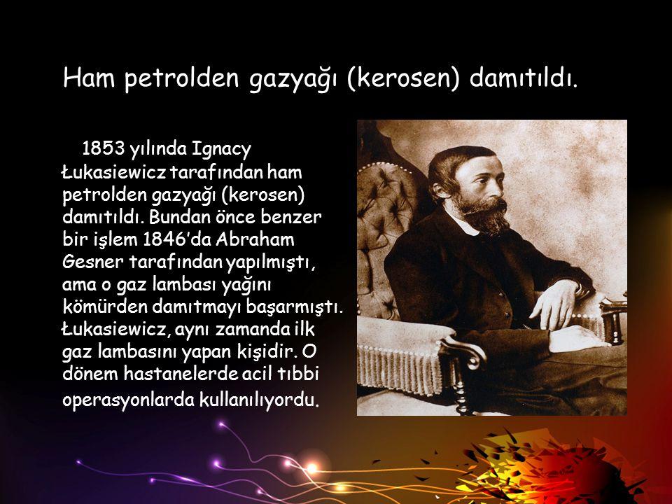 Ham petrolden gazyağı (kerosen) damıtıldı. 1853 yılında Ignacy Łukasiewicz tarafından ham petrolden gazyağı (kerosen) damıtıldı. Bundan önce benzer bi