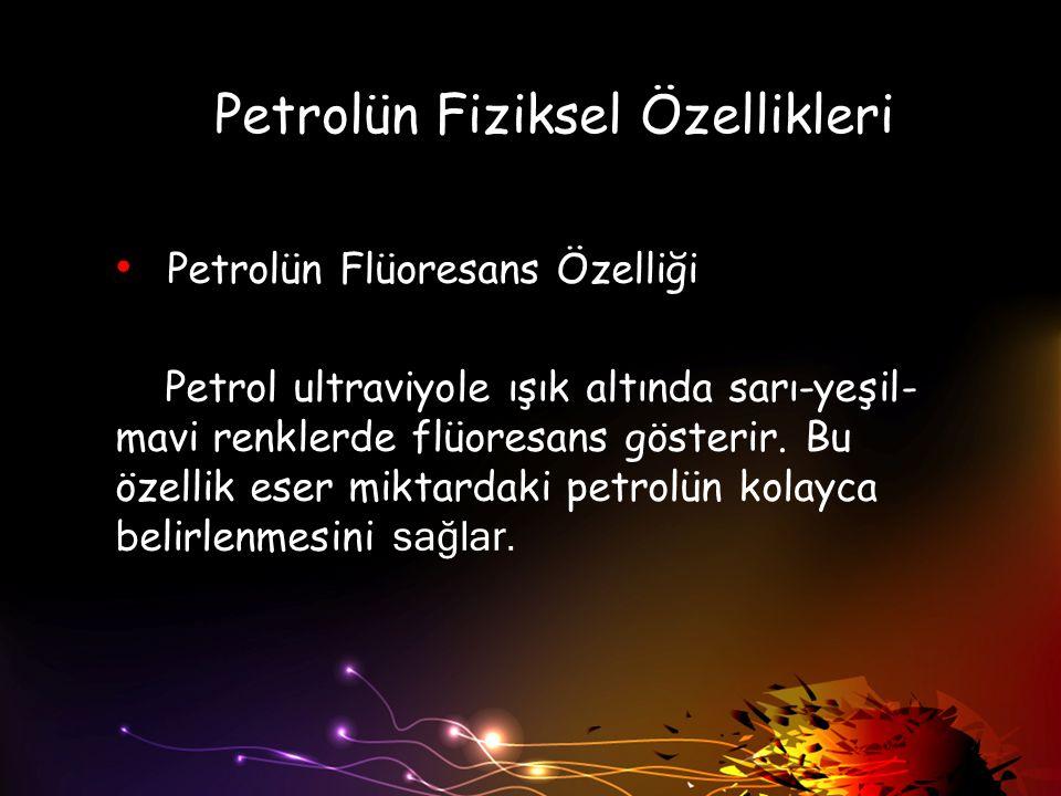Petrolün Fiziksel Özellikleri Petrolün Flüoresans Özelliği Petrol ultraviyole ışık altında sarı-yeşil- mavi renklerde flüoresans gösterir. Bu özellik