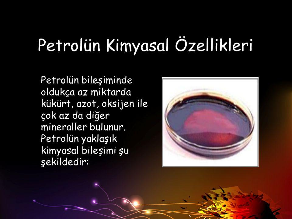 Petrolün Kimyasal Özellikleri Petrolün bileşiminde oldukça az miktarda kükürt, azot, oksijen ile çok az da diğer mineraller bulunur. Petrolün yaklaşık