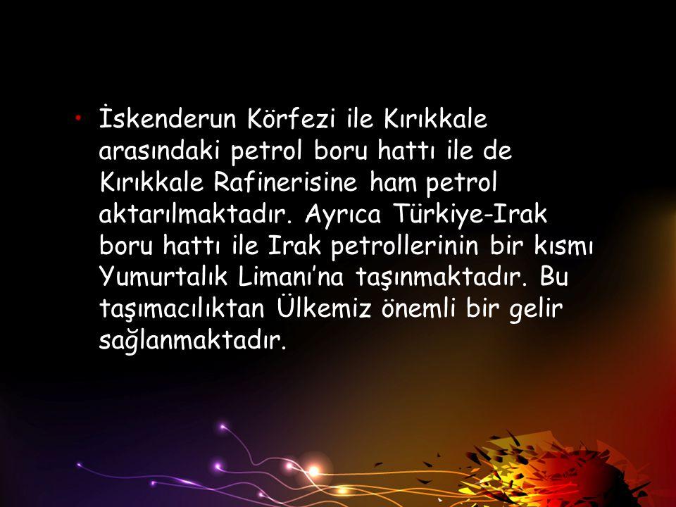İskenderun Körfezi ile Kırıkkale arasındaki petrol boru hattı ile de Kırıkkale Rafinerisine ham petrol aktarılmaktadır. Ayrıca Türkiye-Irak boru hattı