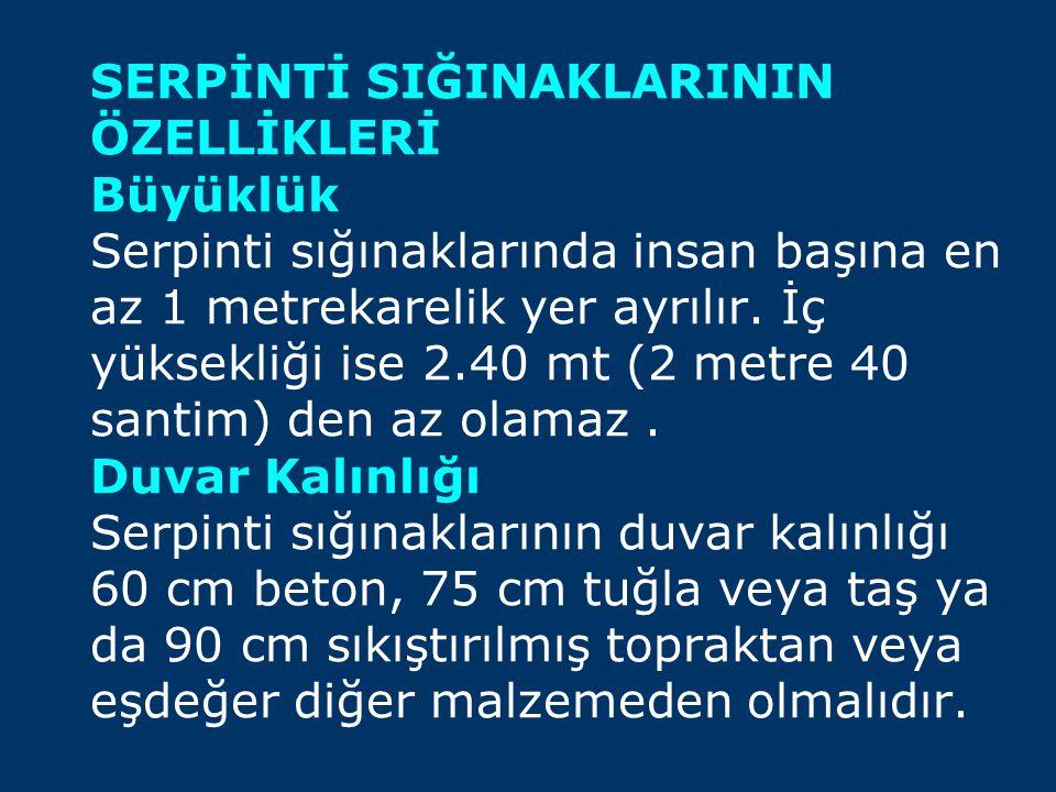 SERPİNTİ SIĞINAKLARININ ÖZELLİKLERİ Büyüklük Serpinti sığınaklarında insan başına en az 1 metrekarelik yer ayrılır. İç yüksekliği ise 2.40 mt (2 metre