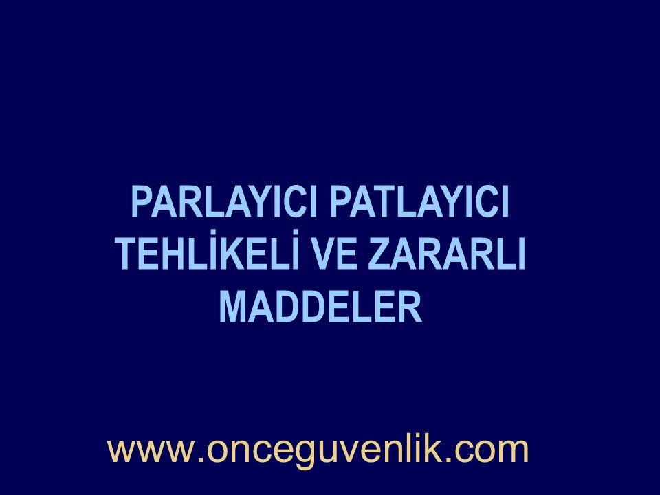 www.onceguvenlik.com PARLAYICI PATLAYICI TEHLİKELİ VE ZARARLI MADDELER