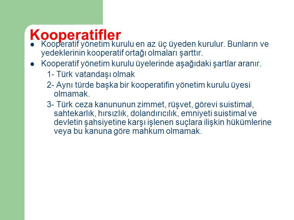 Kooperatifler Kooperatif yönetim kurulu en az üç üyeden kurulur. Bunların ve yedeklerinin kooperatif ortağı olmaları şarttır. Kooperatif yönetim kurul