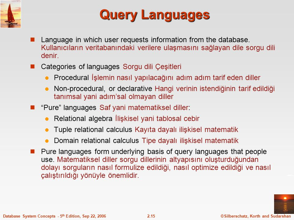 ©Silberschatz, Korth and Sudarshan2.15Database System Concepts - 5 th Edition, Sep 22, 2006 Query Languages Language in which user requests informatio