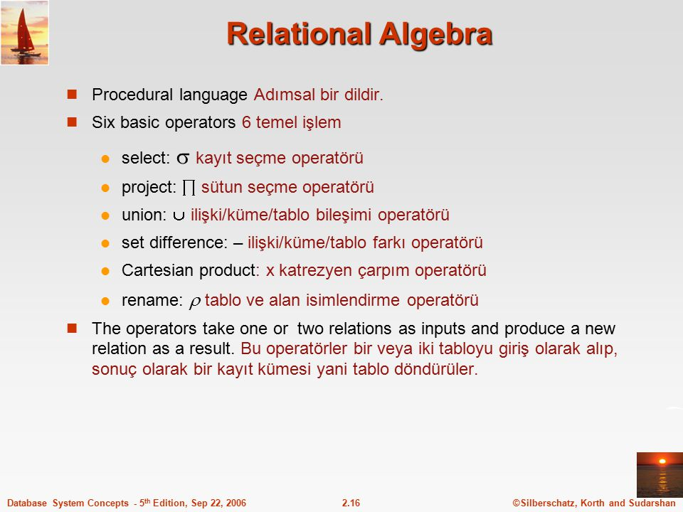 ©Silberschatz, Korth and Sudarshan2.16Database System Concepts - 5 th Edition, Sep 22, 2006 Relational Algebra Procedural language Adımsal bir dildir.