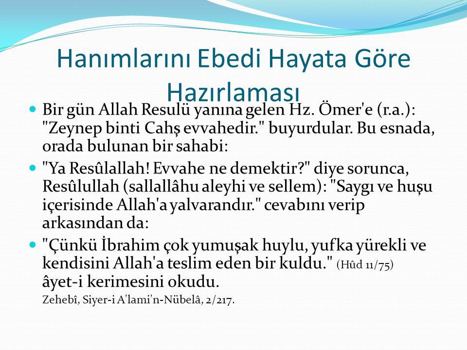 Hanımlarını Ebedi Hayata Göre Hazırlaması Bir gün Allah Resulü yanına gelen Hz. Ömer'e (r.a.):