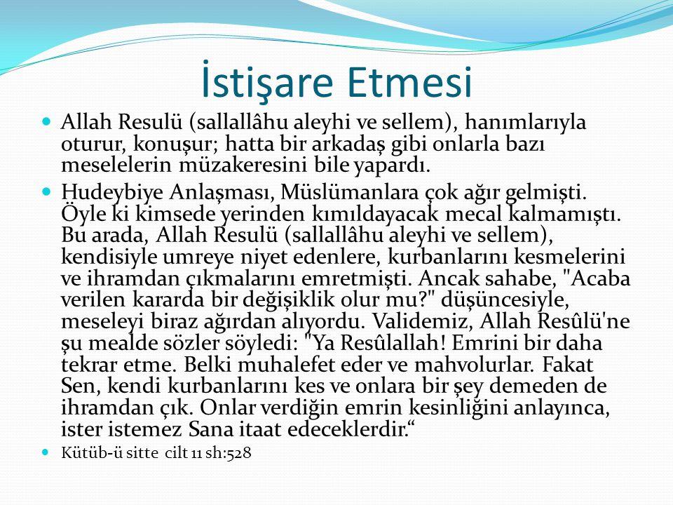 İstişare Etmesi Allah Resulü (sallallâhu aleyhi ve sellem), hanımlarıyla oturur, konuşur; hatta bir arkadaş gibi onlarla bazı meselelerin müzakeresini