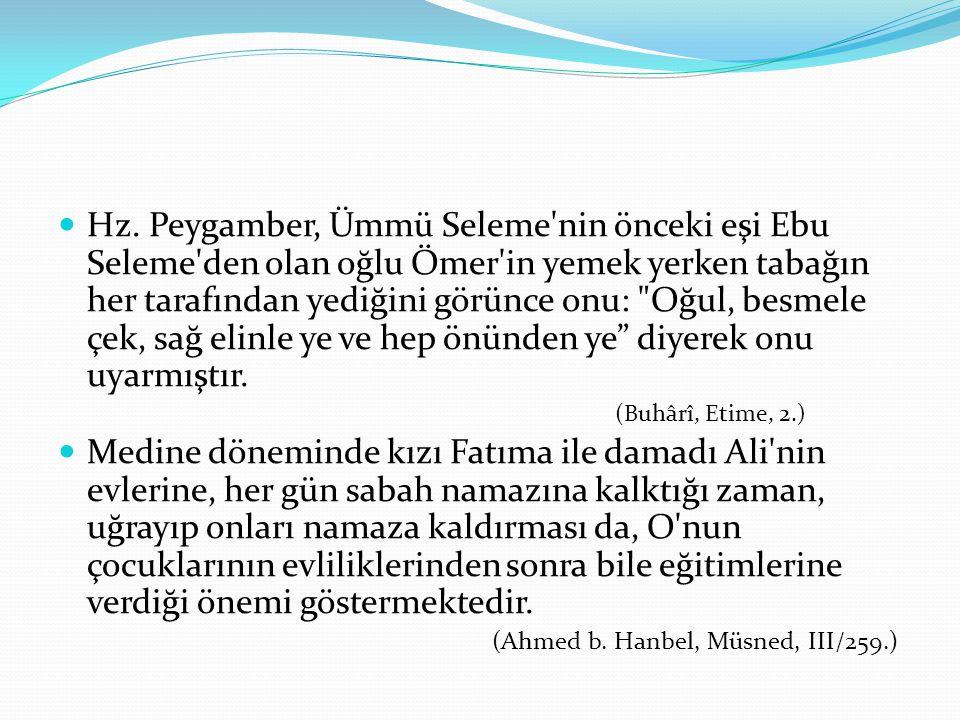 Hz. Peygamber, Ümmü Seleme'nin önceki eşi Ebu Seleme'den olan oğlu Ömer'in yemek yerken tabağın her tarafından yediğini görünce onu: