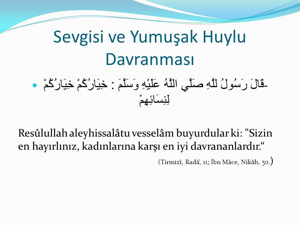 Sevgisi ve Yumuşak Huylu Davranması - قَالَ رَسُولُ للَّهِ صَلَّي اللَّهُ عَلَيْهِ وَسَلَّمَ : خِيَارُكُمْ خِيَارُكُمْ لِنِسَائِهِمْ Resûlullah aleyhi