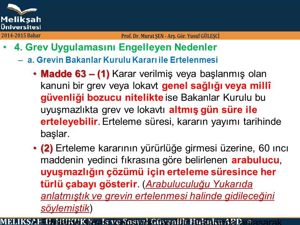 4. Grev Uygulamasını Engelleyen Nedenler –a. Grevin Bakanlar Kurulu Kararı ile Ertelenmesi Madde 63 – (1)Madde 63 – (1) Karar verilmiş veya başlanmış