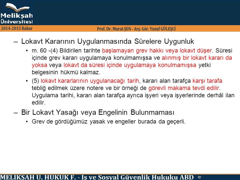 –Lokavt Kararının Uygulanmasında Sürelere Uygunluk m. 60 -(4) Bildirilen tarihte başlamayan grev hakkı veya lokavt düşer. Süresi içinde grev kararı uy