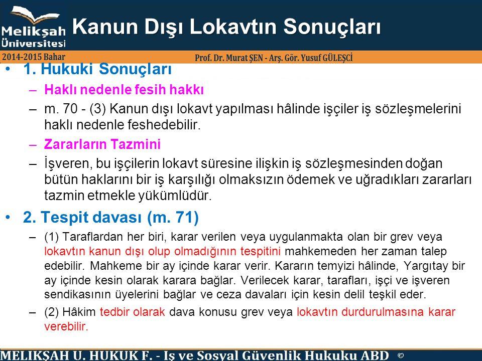 Kanun Dışı Lokavtın Sonuçları 1. Hukuki Sonuçları –Haklı nedenle fesih hakkı –m. 70 - (3) Kanun dışı lokavt yapılması hâlinde işçiler iş sözleşmelerin