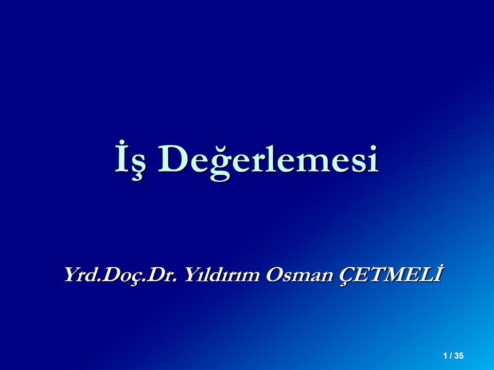 1 / 35 İş Değerlemesi Yrd.Doç.Dr. Yıldırım Osman ÇETMELİ