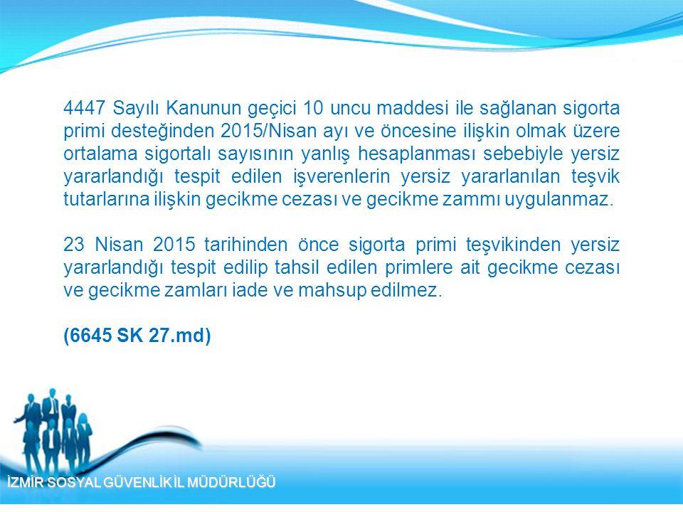 İZMİR SOSYAL GÜVENLİK İL MÜDÜRLÜĞÜ 4447 Sayılı Kanunun geçici 10 uncu maddesi ile sağlanan sigorta primi desteğinden 2015/Nisan ayı ve öncesine ilişki