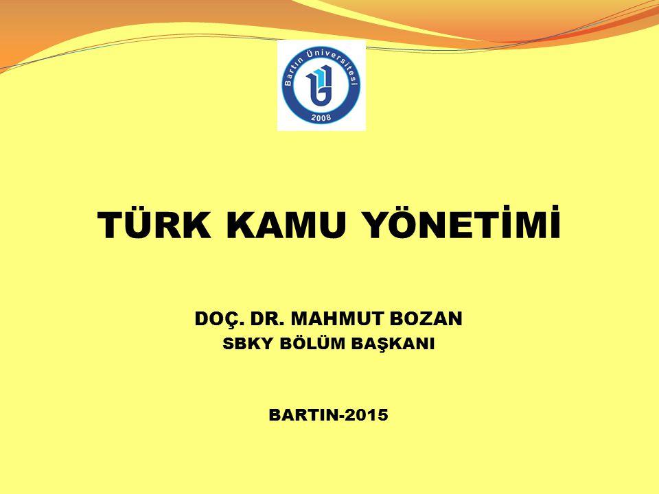 TÜRK KAMU YÖNETİMİ DOÇ. DR. MAHMUT BOZAN SBKY BÖLÜM BAŞKANI BARTIN-2015