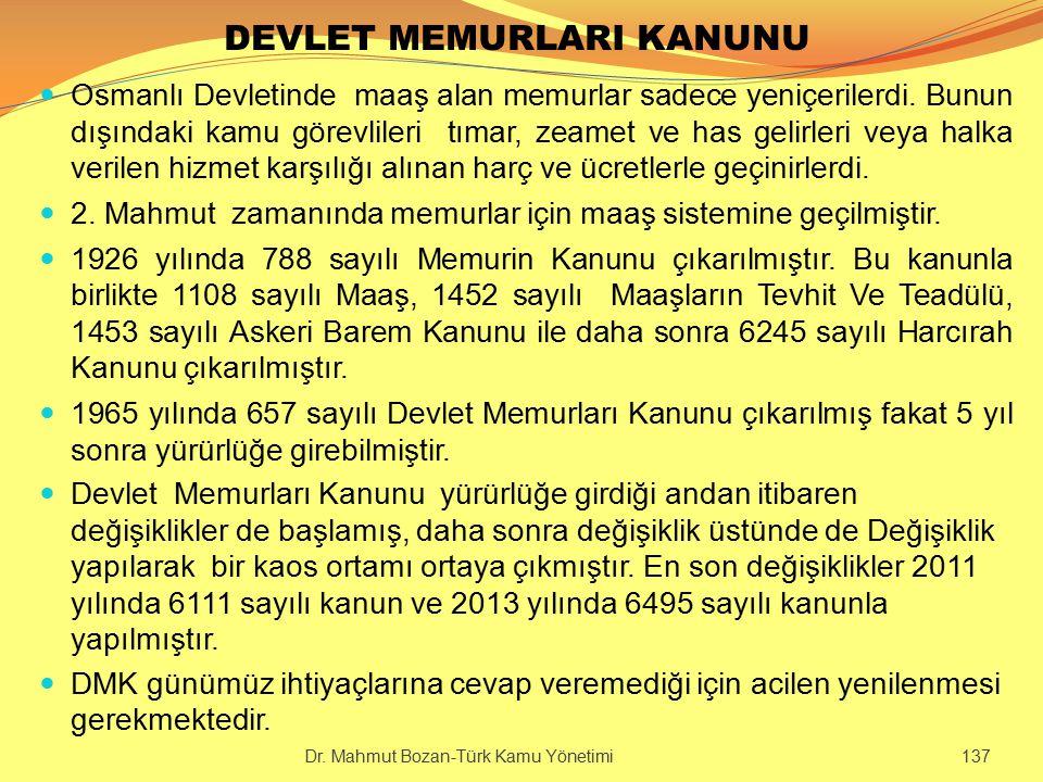 DEVLET MEMURLARI KANUNU Osmanlı Devletinde maaş alan memurlar sadece yeniçerilerdi. Bunun dışındaki kamu görevlileri tımar, zeamet ve has gelirleri ve